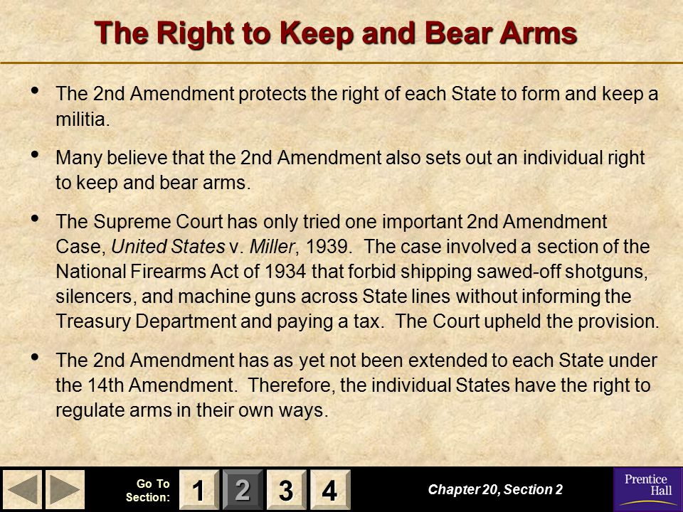 123 Go To Section: 4 The Right to Keep and Bear Arms Chapter 20, Section 2 3333 4444 1111 The 2nd Amendment protects the right of each State to form and keep a militia.