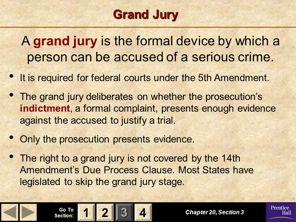 123 Go To Section: 4 Grand Jury Chapter 20, Section 3 2222 4444 1111 A grand jury is the formal device by which a person can be accused of a serious crime.