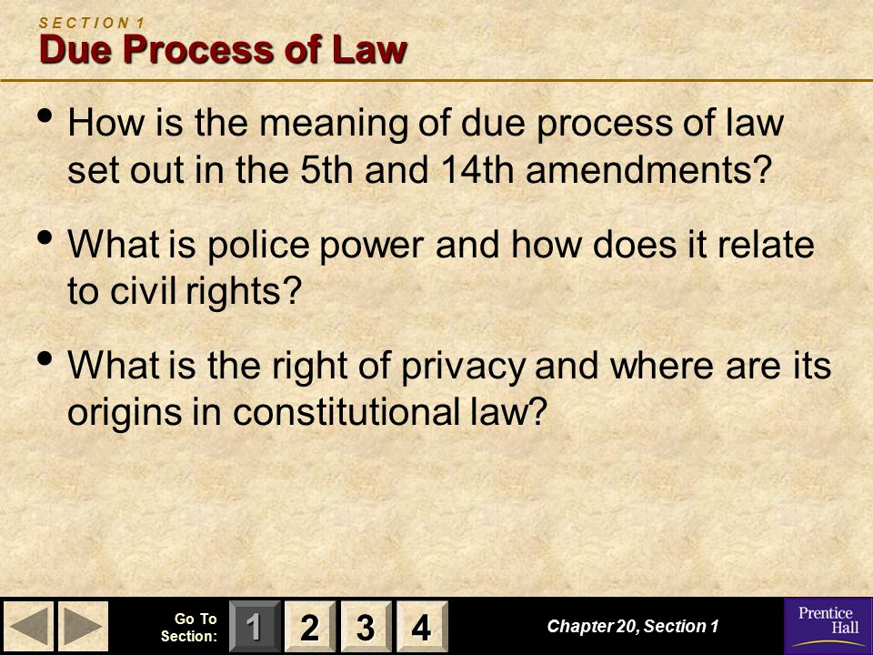 123 Go To Section: 4 Chapter 20, Section 1 How is the meaning of due process of law set out in the 5th and 14th amendments.