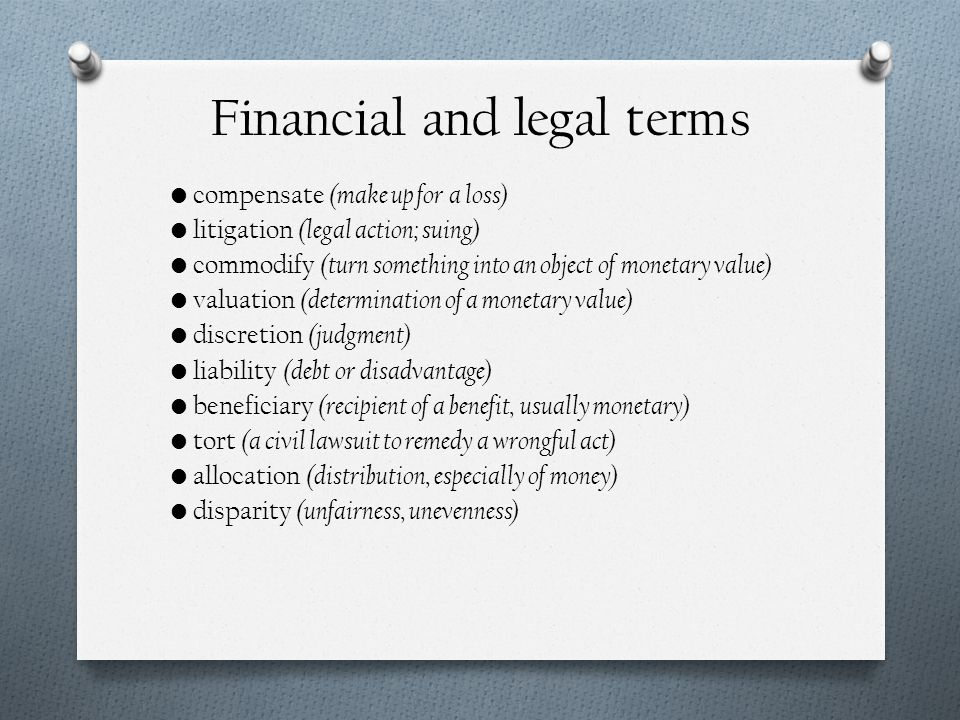 Financial and legal terms compensate (make up for a loss) litigation (legal action; suing) commodify (turn something into an object of monetary value)