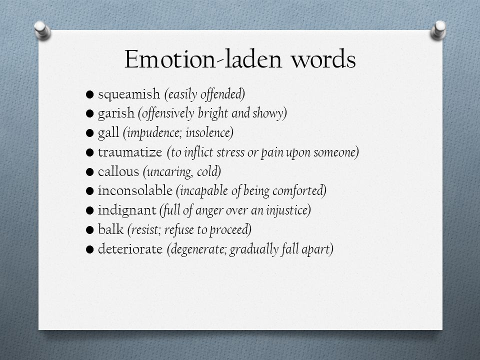 Emotion-laden words squeamish (easily offended) garish (offensively bright and showy) gall (impudence; insolence) traumatize (to inflict stress or pai