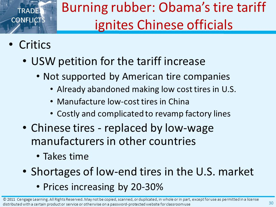 TRADE CONFLICTS Burning rubber: Obama's tire tariff ignites Chinese officials Critics USW petition for the tariff increase Not supported by American tire companies Already abandoned making low cost tires in U.S.