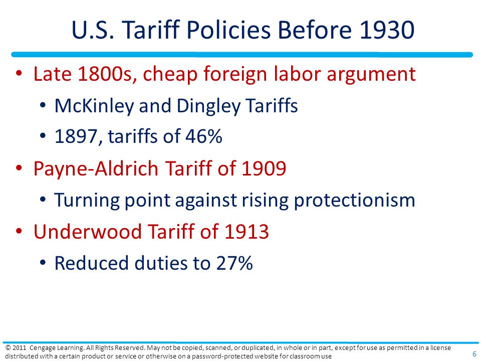 U.S. Tariff Policies Before 1930 Late 1800s, cheap foreign labor argument McKinley and Dingley Tariffs 1897, tariffs of 46% Payne-Aldrich Tariff of 19