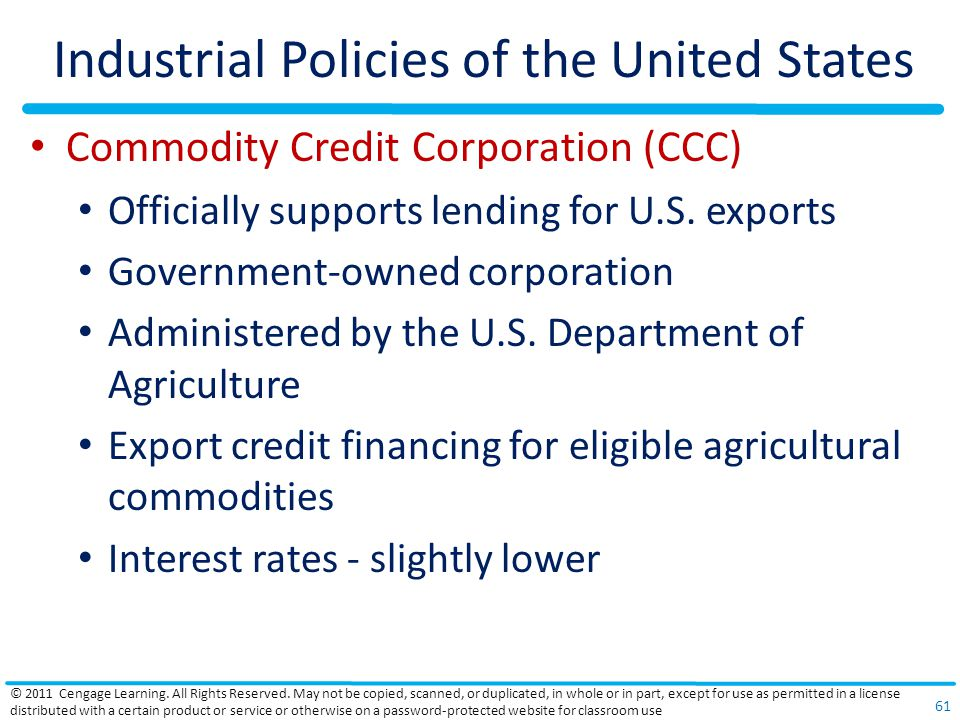 Industrial Policies of the United States Commodity Credit Corporation (CCC) Officially supports lending for U.S.