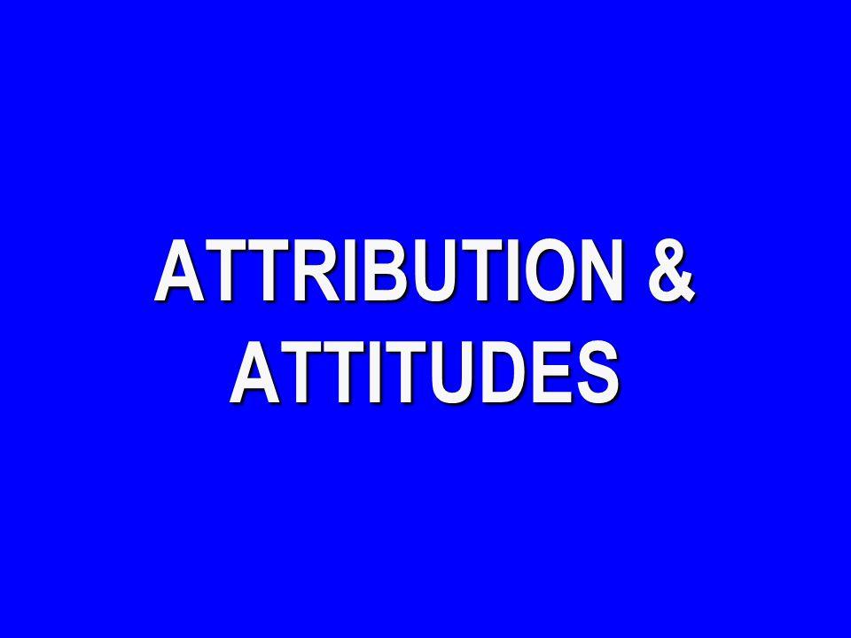 ATTRIBUTION & ATTITUDES