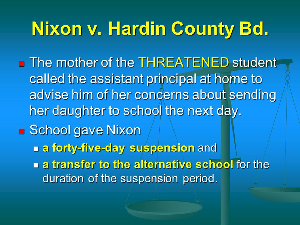 Nixon v. Hardin County Bd. The mother of the THREATENED student called the assistant principal at home to advise him of her concerns about sending her