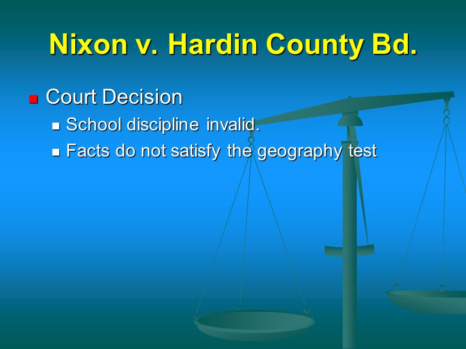 Nixon v. Hardin County Bd. Court Decision Court Decision School discipline invalid. School discipline invalid. Facts do not satisfy the geography test