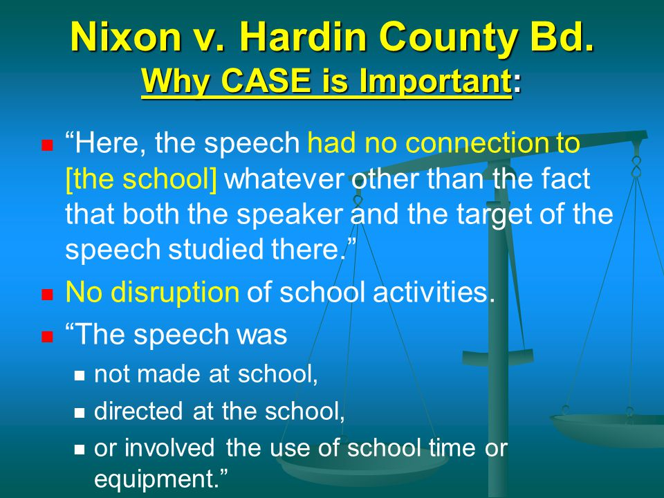 "Nixon v. Hardin County Bd. Why CASE is Important: Nixon v. Hardin County Bd. Why CASE is Important: ""Here, the speech had no connection to [the school"