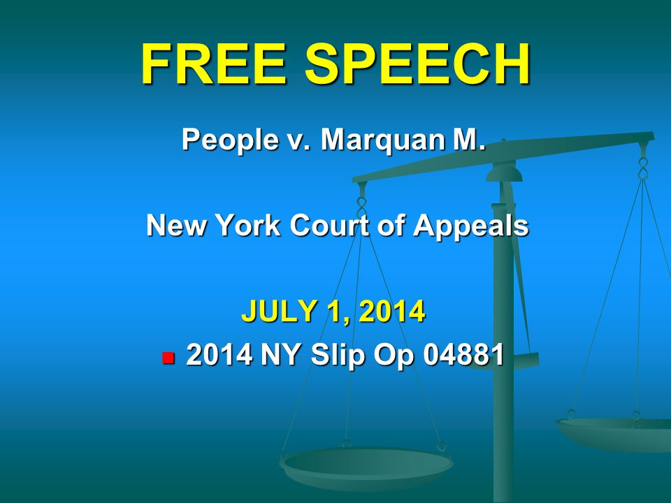 FREE SPEECH People v. Marquan M. New York Court of Appeals New York Court of Appeals JULY 1, 2014 2014 NY Slip Op 04881 2014 NY Slip Op 04881