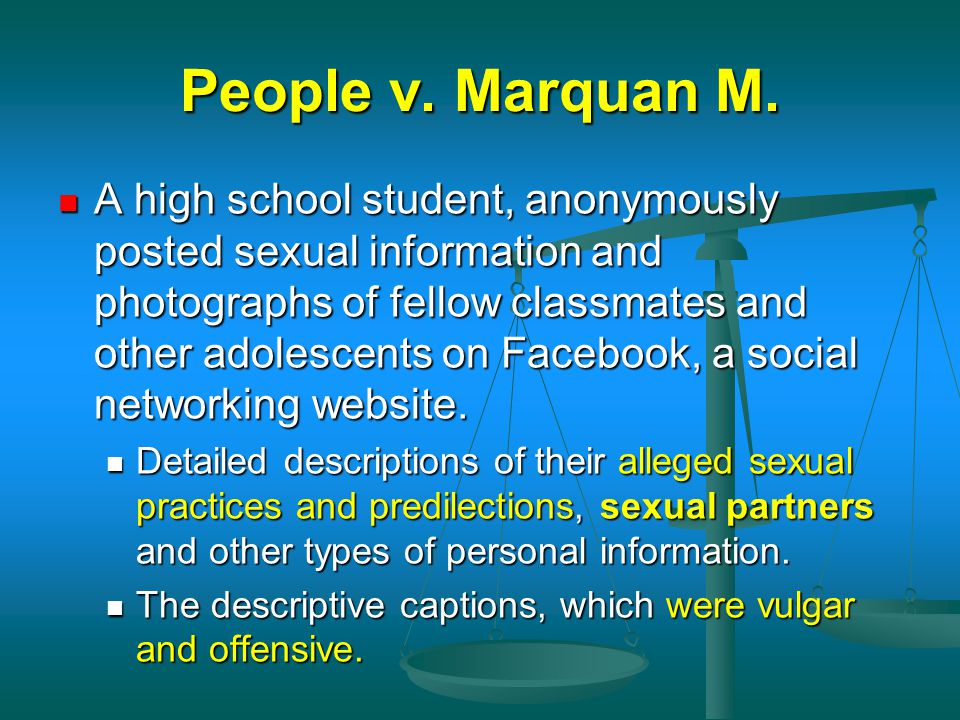 People v. Marquan M. A high school student, anonymously posted sexual information and photographs of fellow classmates and other adolescents on Facebo