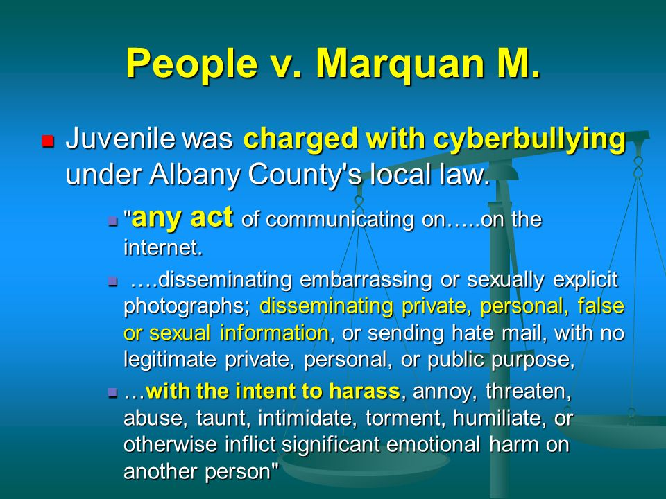 People v. Marquan M. Juvenile was charged with cyberbullying under Albany County's local law. Juvenile was charged with cyberbullying under Albany Cou