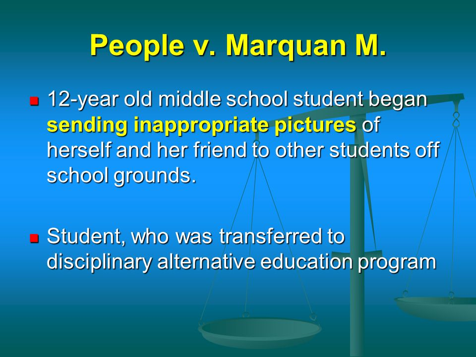 People v. Marquan M. 12-year old middle school student began sending inappropriate pictures of herself and her friend to other students off school gro