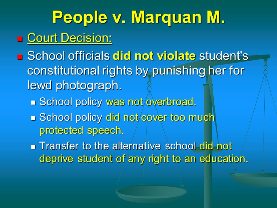 People v. Marquan M. Court Decision: Court Decision: School officials did not violate student's constitutional rights by punishing her for lewd photog