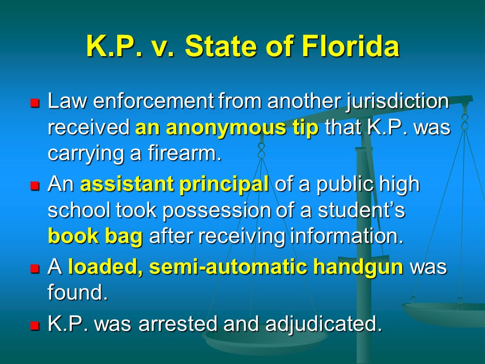 K.P. v. State of Florida Law enforcement from another jurisdiction received an anonymous tip that K.P. was carrying a firearm. Law enforcement from an
