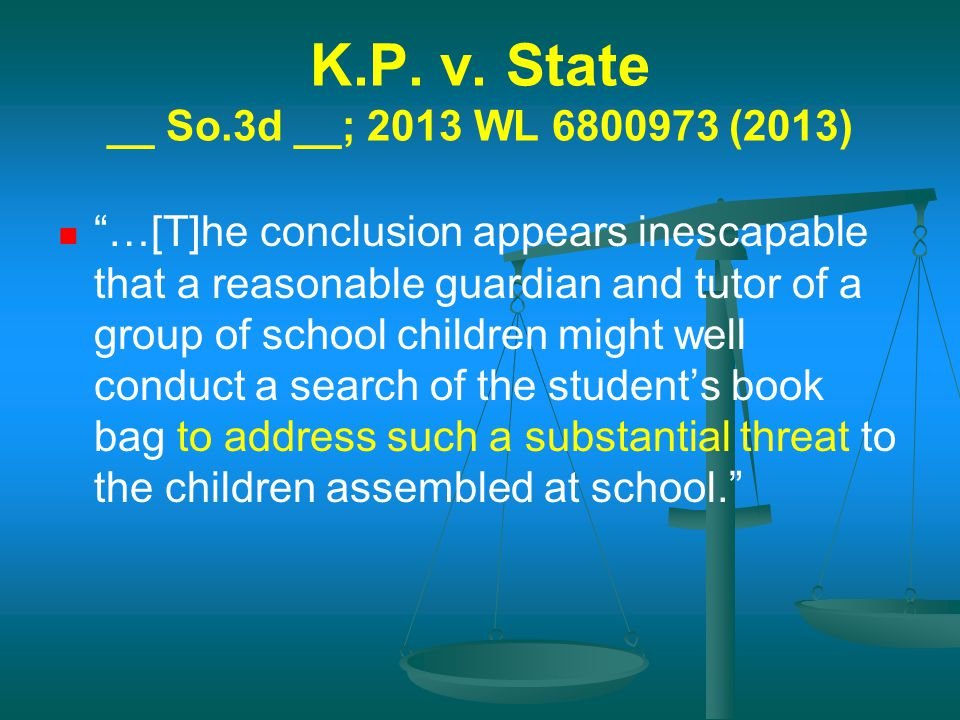 "K.P. v. State __ So.3d __; 2013 WL 6800973 (2013) ""…[T]he conclusion appears inescapable that a reasonable guardian and tutor of a group of school chi"