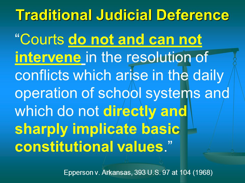 "Traditional Judicial Deference ""Courts do not and can not intervene in the resolution of conflicts which arise in the daily operation of school system"