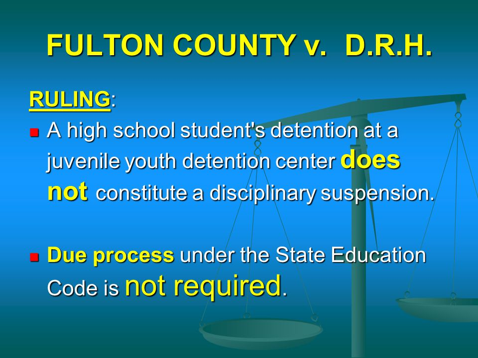FULTON COUNTY v. D.R.H. RULING: A high school student's detention at a juvenile youth detention center does not constitute a disciplinary suspension.