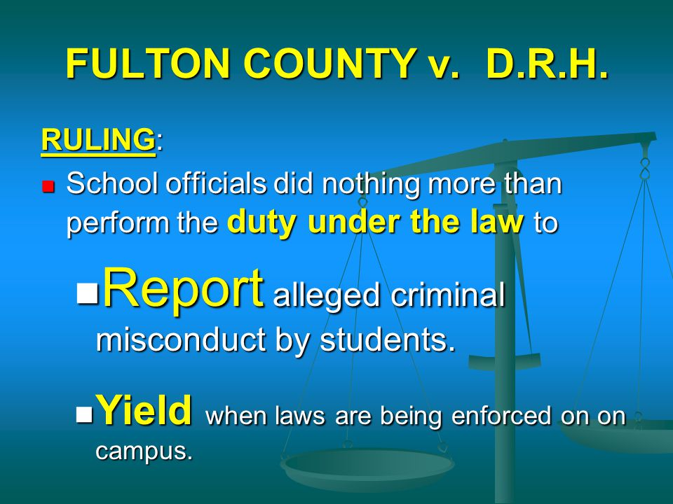 FULTON COUNTY v. D.R.H. RULING: School officials did nothing more than perform the duty under the law to School officials did nothing more than perfor
