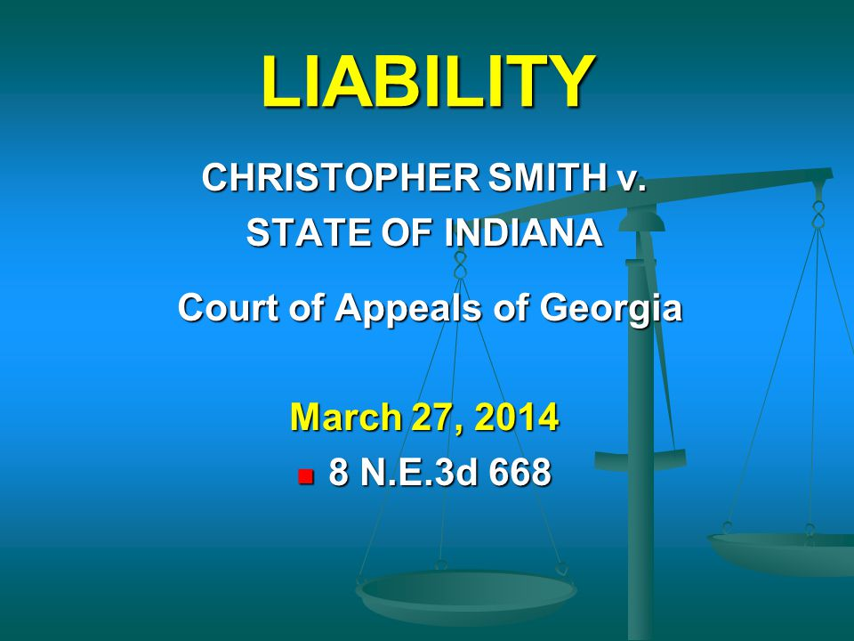 LIABILITY CHRISTOPHER SMITH v. STATE OF INDIANA Court of Appeals of Georgia Court of Appeals of Georgia March 27, 2014 8 N.E.3d 668 8 N.E.3d 668