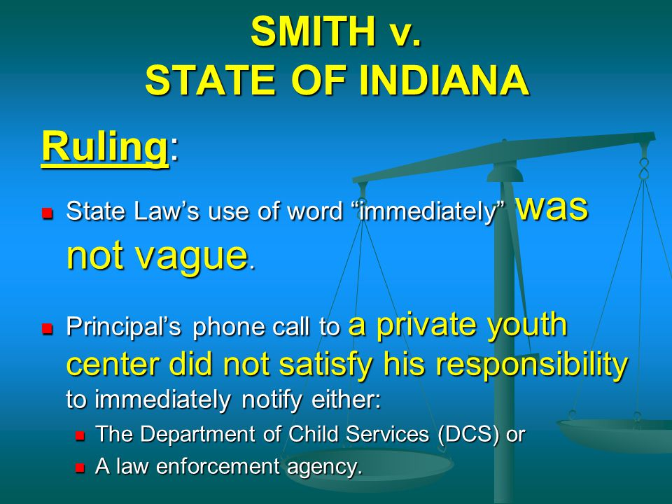 "SMITH v. STATE OF INDIANA Ruling: State Law's use of word ""immediately"" was not vague. State Law's use of word ""immediately"" was not vague. Principal'"
