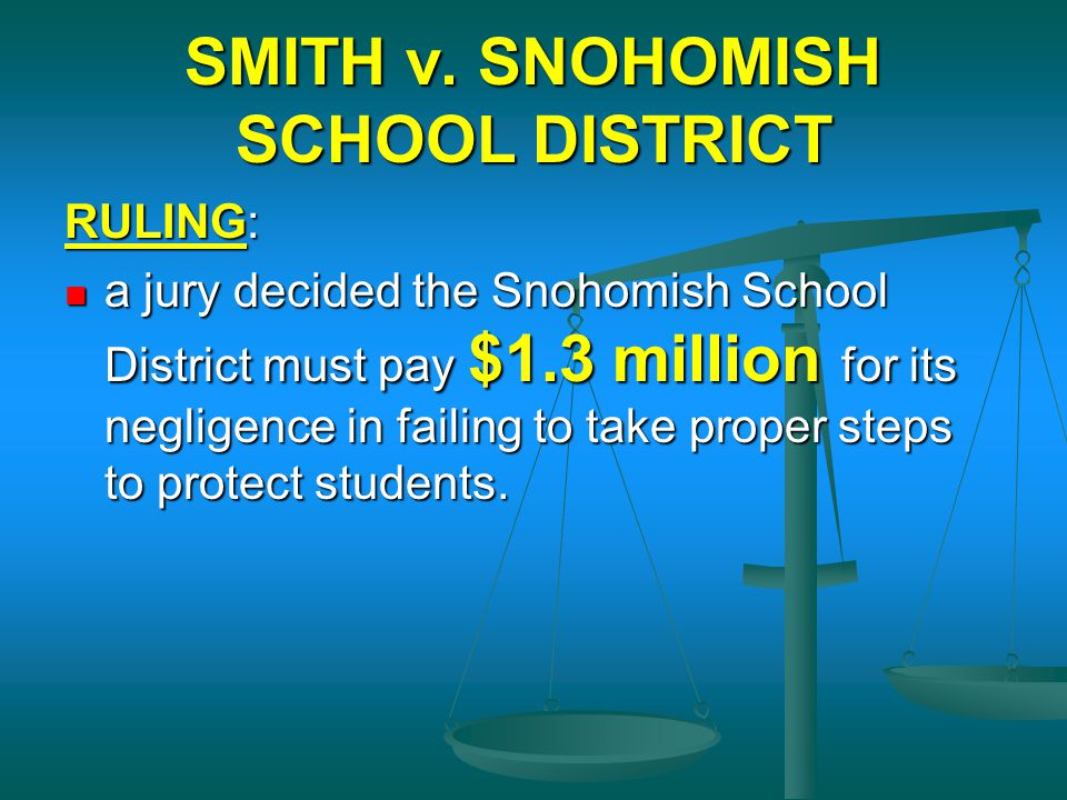 SMITH v. SNOHOMISH SCHOOL DISTRICT RULING: a jury decided the Snohomish School District must pay $1.3 million for its negligence in failing to take pr
