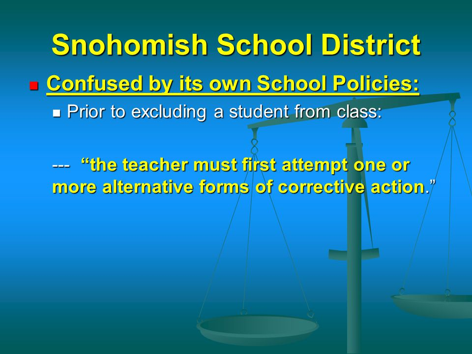 Snohomish School District Confused by its own School Policies: Confused by its own School Policies: Prior to excluding a student from class: Prior to