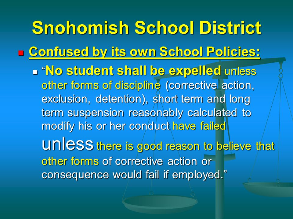 "Snohomish School District Confused by its own School Policies: Confused by its own School Policies: "" No student shall be expelled unless other forms"