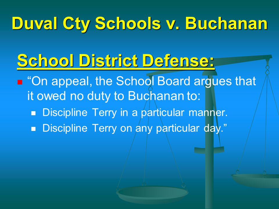 "Duval Cty Schools v. Buchanan School District Defense: ""On appeal, the School Board argues that it owed no duty to Buchanan to: Discipline Terry in a"