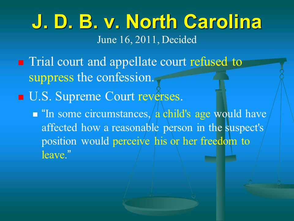 J. D. B. v. North Carolina J. D. B. v. North Carolina June 16, 2011, Decided Trial court and appellate court refused to suppress the confession. U.S.