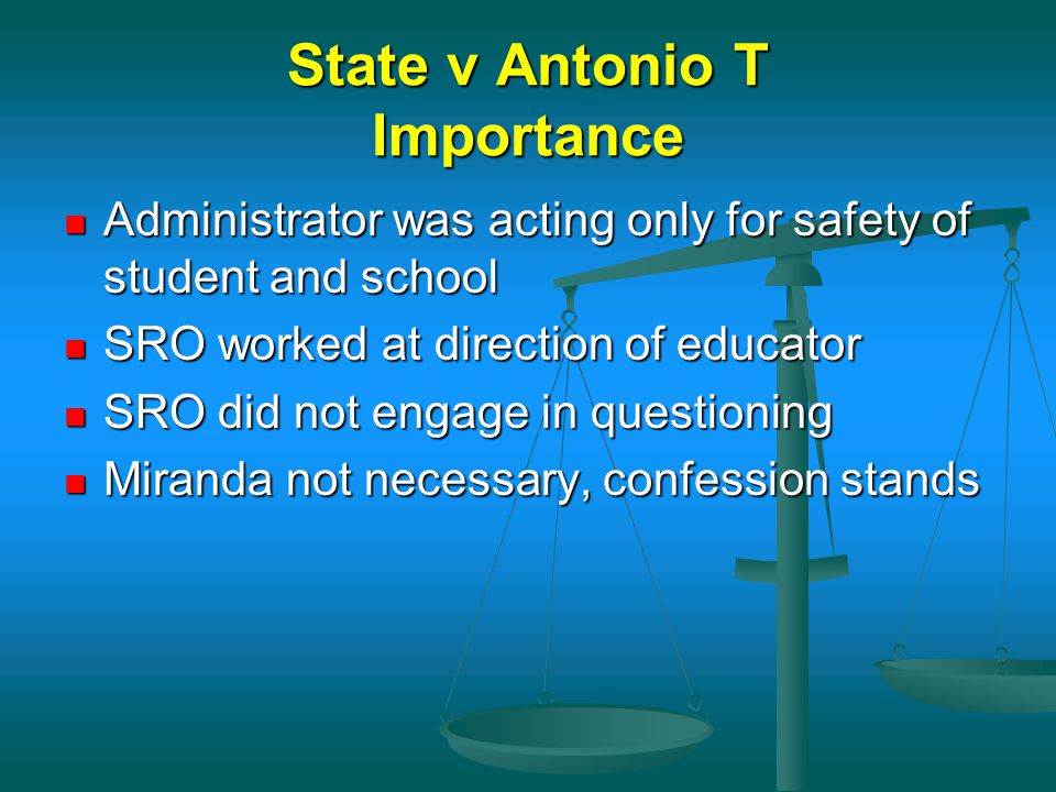State v Antonio T Importance Administrator was acting only for safety of student and school Administrator was acting only for safety of student and sc