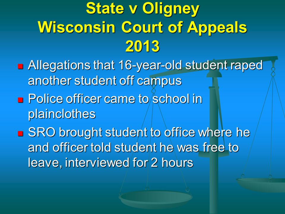 State v Oligney Wisconsin Court of Appeals 2013 Allegations that 16-year-old student raped another student off campus Allegations that 16-year-old stu