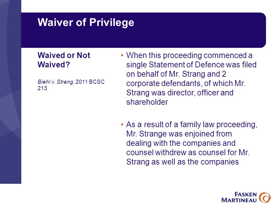 Waiver of Privilege When this proceeding commenced a single Statement of Defence was filed on behalf of Mr.