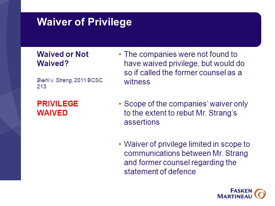Waiver of Privilege The companies were not found to have waived privilege, but would do so if called the former counsel as a witness Scope of the companies' waiver only to the extent to rebut Mr.