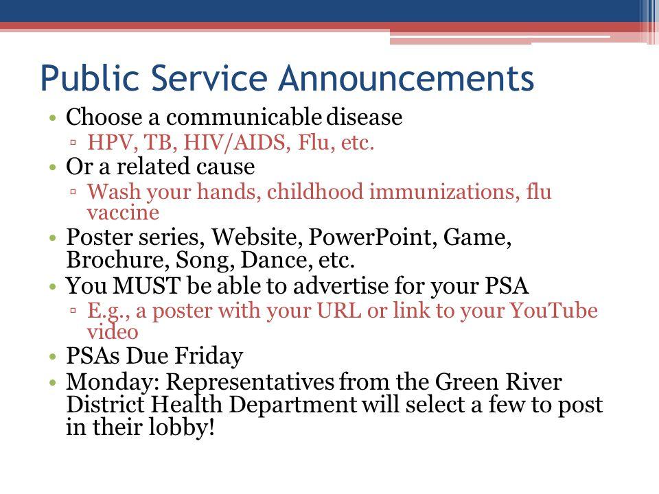 Public Service Announcements Choose a communicable disease ▫HPV, TB, HIV/AIDS, Flu, etc.