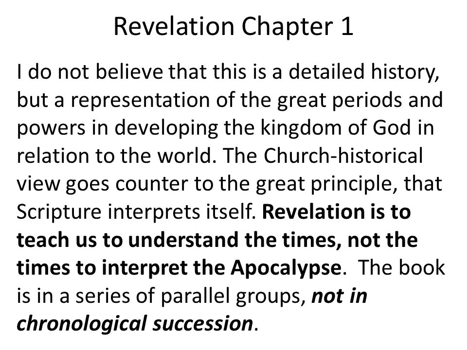 Revelation Chapter 1 I do not believe that this is a detailed history, but a representation of the great periods and powers in developing the kingdom of God in relation to the world.