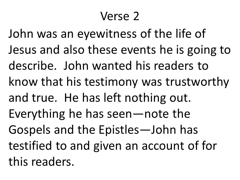 Verse 2 John was an eyewitness of the life of Jesus and also these events he is going to describe.