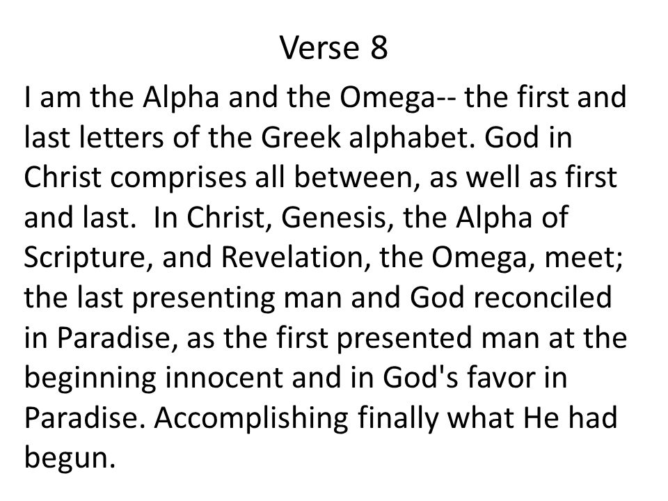 Verse 8 I am the Alpha and the Omega-- the first and last letters of the Greek alphabet.
