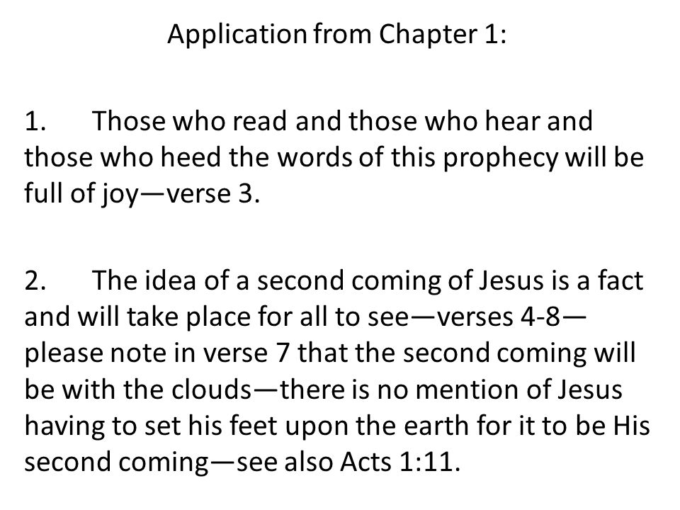 Application from Chapter 1: 1.Those who read and those who hear and those who heed the words of this prophecy will be full of joy—verse 3.