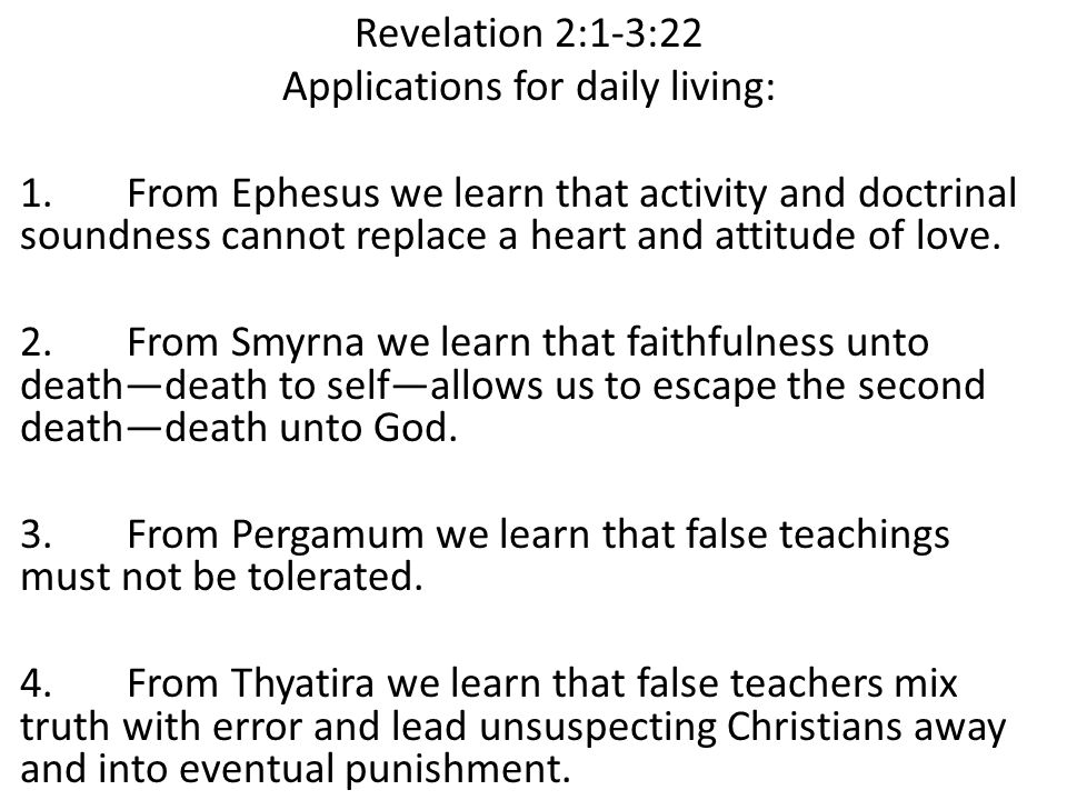 Revelation 2:1-3:22 Applications for daily living: 1.From Ephesus we learn that activity and doctrinal soundness cannot replace a heart and attitude of love.