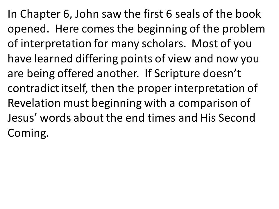 In Chapter 6, John saw the first 6 seals of the book opened.