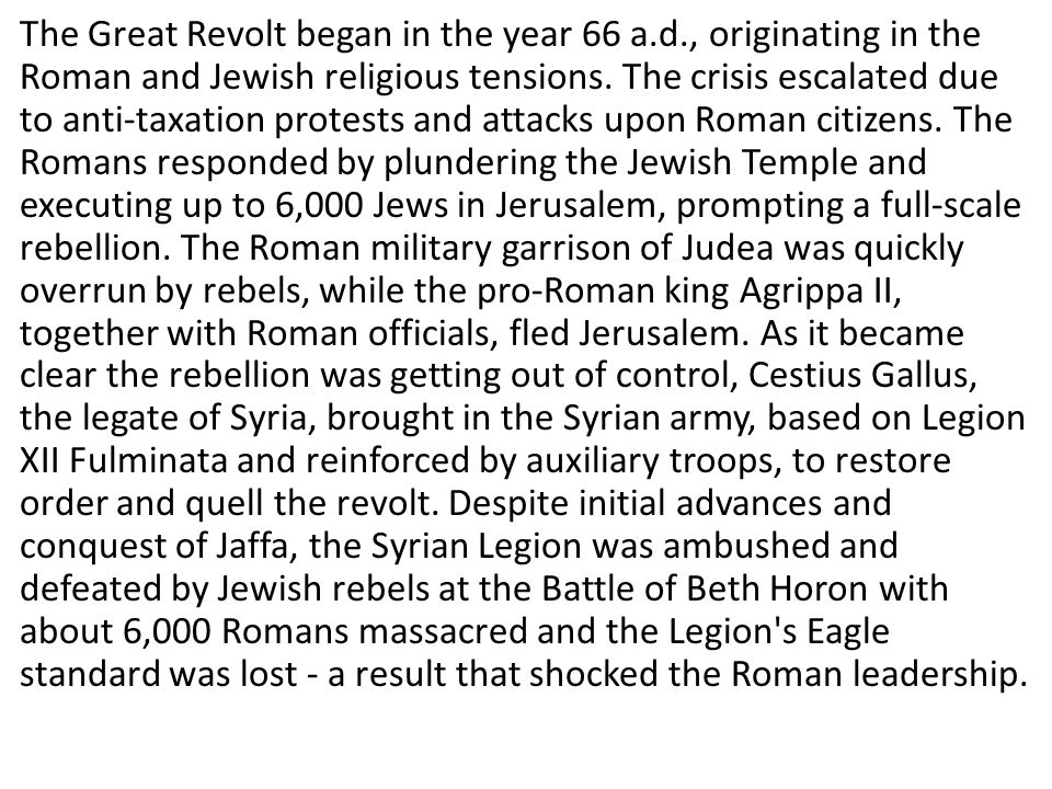 The Great Revolt began in the year 66 a.d., originating in the Roman and Jewish religious tensions.
