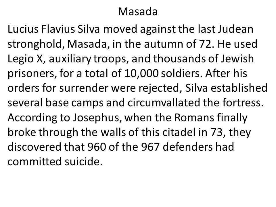 Masada Lucius Flavius Silva moved against the last Judean stronghold, Masada, in the autumn of 72.