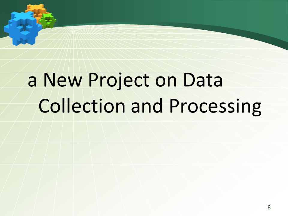 a New Project on Data Collection and Processing 8