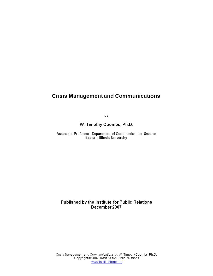 Crisis Management and Communications by W. Timothy Coombs, Ph.D. Associate Professor, Department of Communication Studies Eastern Illinois University