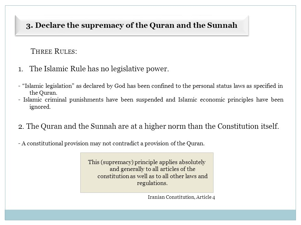 """3. Declare the supremacy of the Quran and the Sunnah T HREE R ULES : 1.The Islamic Rule has no legislative power. - """"Islamic legislation"""" as declared"""