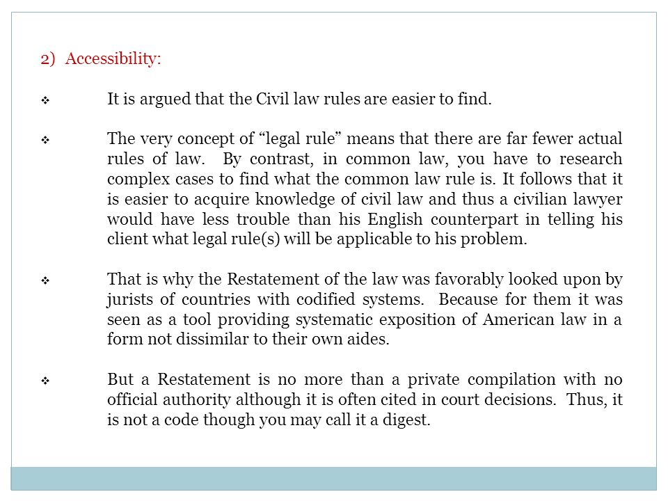 2)Accessibility:  It is argued that the Civil law rules are easier to find.