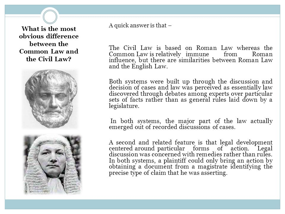 What is the most obvious difference between the Common Law and the Civil Law.