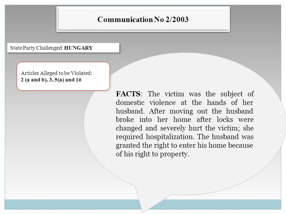 Communication No 2/2003 FACTS: The victim was the subject of domestic violence at the hands of her husband. After moving out the husband broke into he