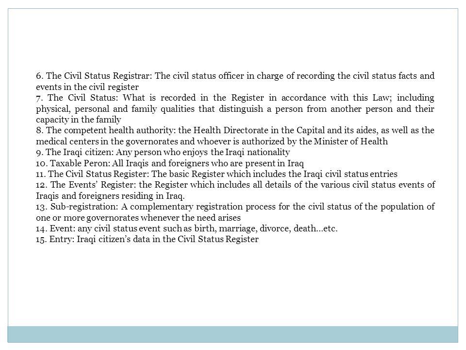6. The Civil Status Registrar: The civil status officer in charge of recording the civil status facts and events in the civil register 7. The Civil St
