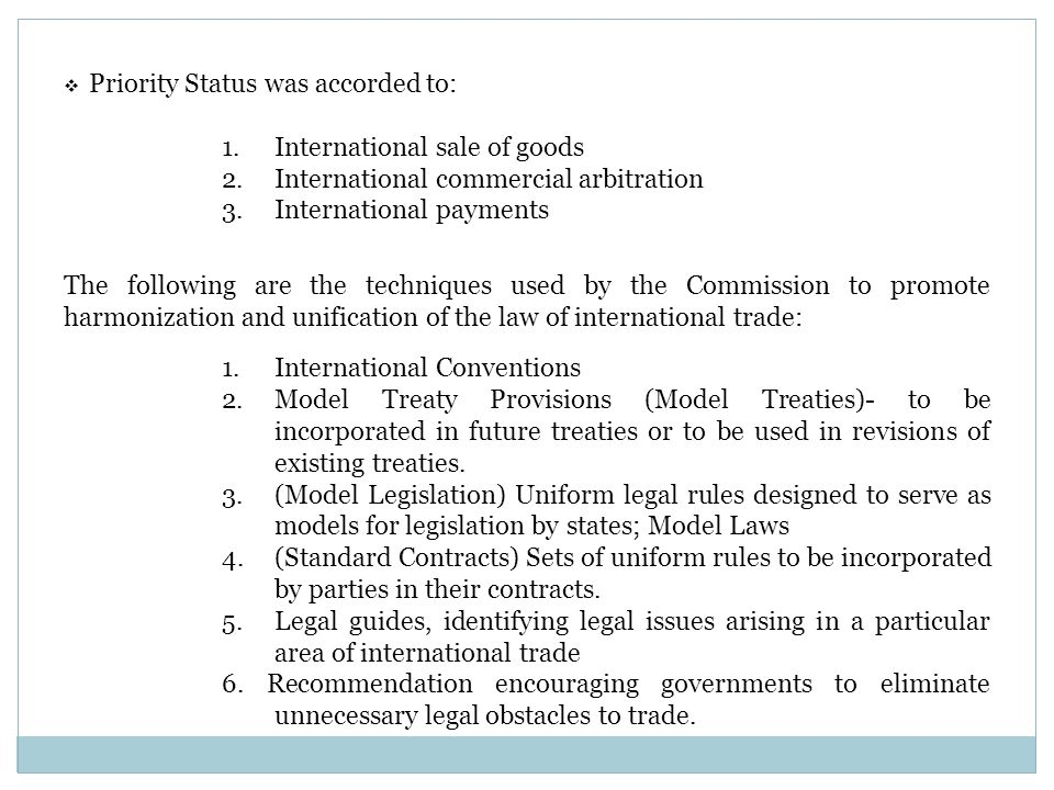 The following are the techniques used by the Commission to promote harmonization and unification of the law of international trade: 1.